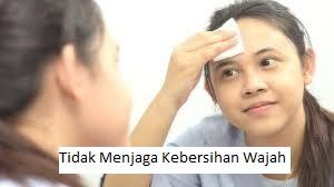 Tidak Menjaga Kebersihan Wajah