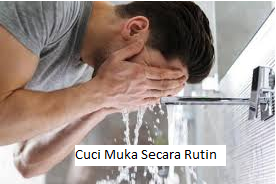 Cuci Muka Secara Rutin